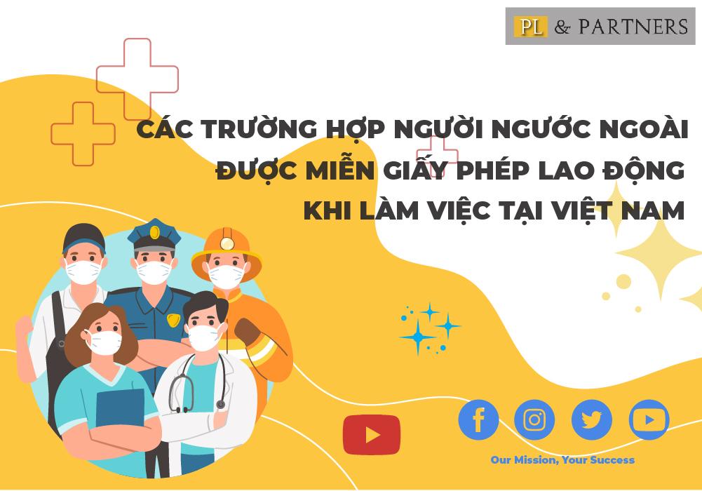 Các trường hợp người lao động nước ngoài được miễn giấy phép lao động khi làm việc tại Việt Nam