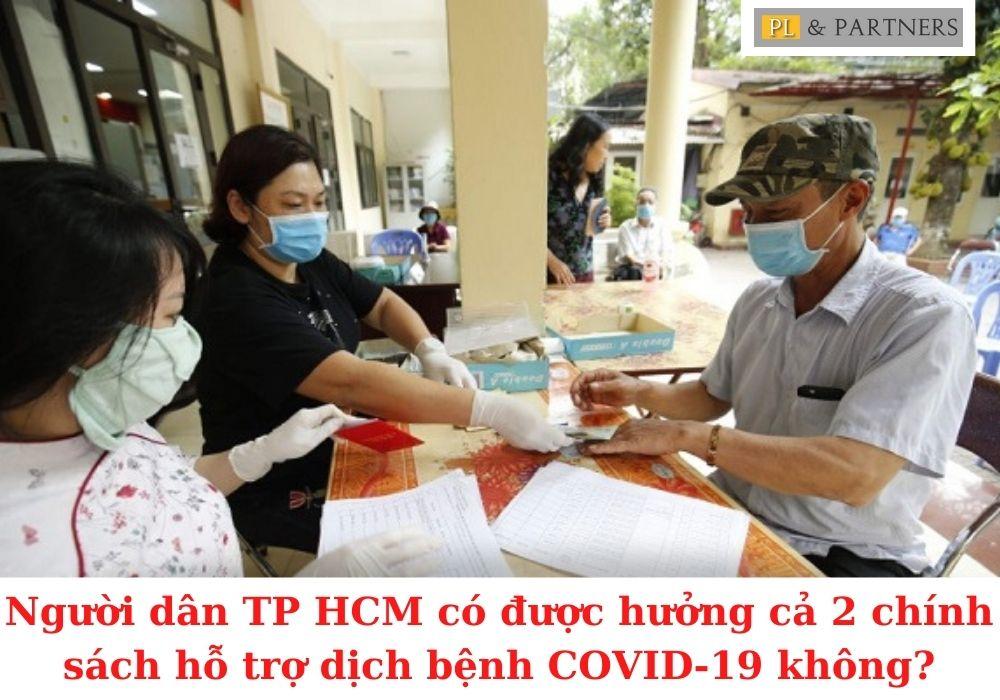 Người dân TP Hồ Chí Minh có được hưởng cả 2 chính sách hỗ trợ dịch bệnh COVID-19 không?